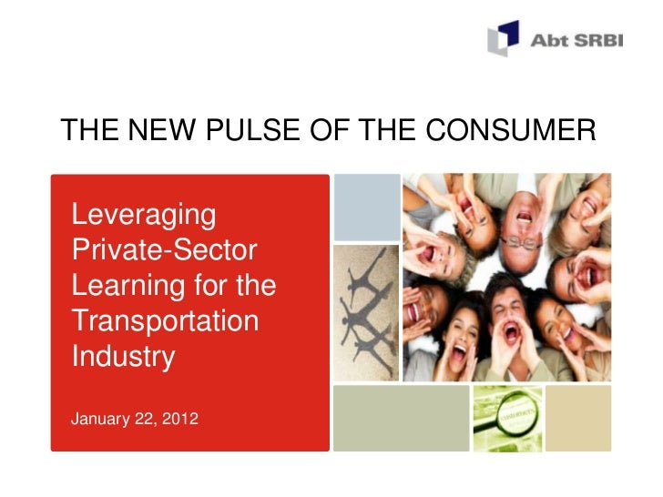 THE NEW PULSE OF THE CONSUMERLeveragingPrivate-SectorLearning for theTransportationIndustryJanuary 22, 2012