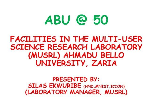 ABU @ 50FACILITIES IN THE MULTI-USERSCIENCE RESEARCH LABORATORY    (MUSRL) AHMADU BELLO      UNIVERSITY, ZARIA           P...