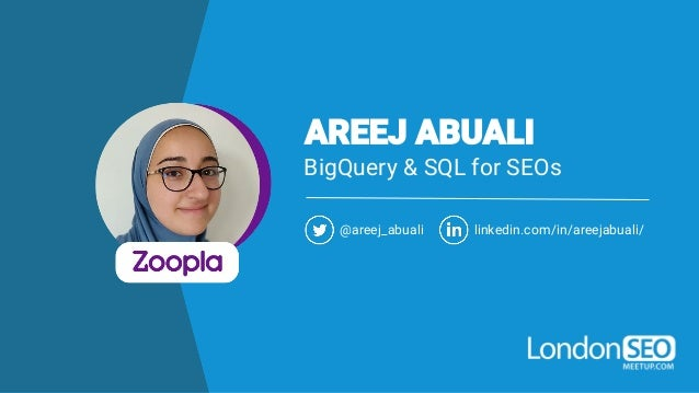 BigQuery & SQL for SEOs @areej_abuali linkedin.com/in/areejabuali/