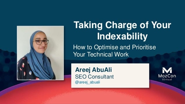 @areej_abuali Taking Charge of Your Indexability How to Optimise and Prioritise Your Technical Work Areej AbuAli SEO Consu...