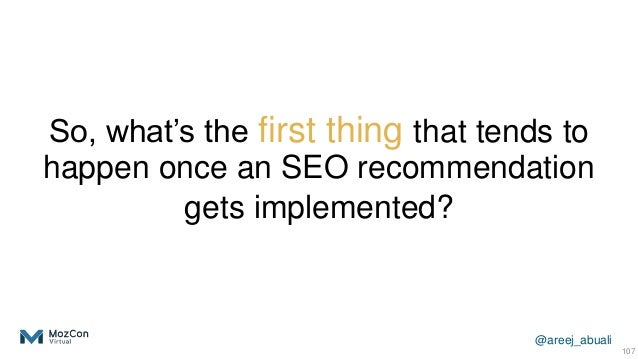 @areej_abuali So, what's the first thing that tends to happen once an SEO recommendation gets implemented? 107