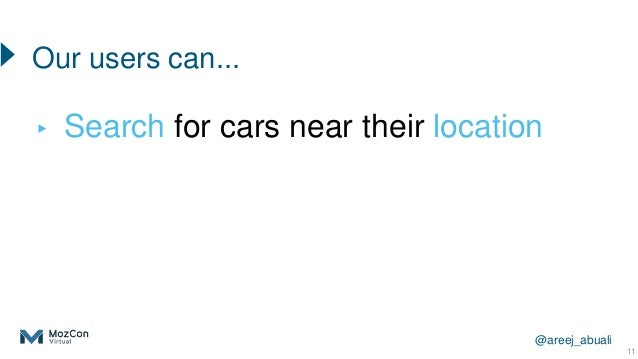 @areej_abuali Our users can... ▸ Search for cars near their location 11