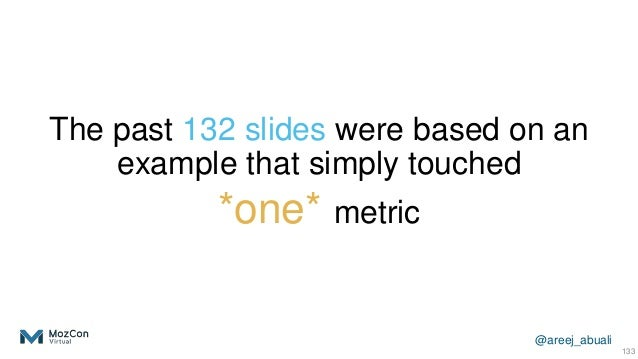 @areej_abuali The past 132 slides were based on an example that simply touched *one* metric 133