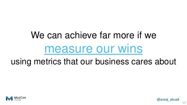 @areej_abuali We can achieve far more if we measure our wins using metrics that our business cares about 137