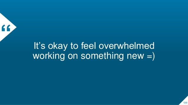 """"""" It's okay to feel overwhelmed working on something new =) 139"""