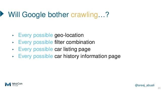@areej_abuali 23 ▸ Every possible geo-location ▸ Every possible filter combination ▸ Every possible car listing page ▸ Eve...