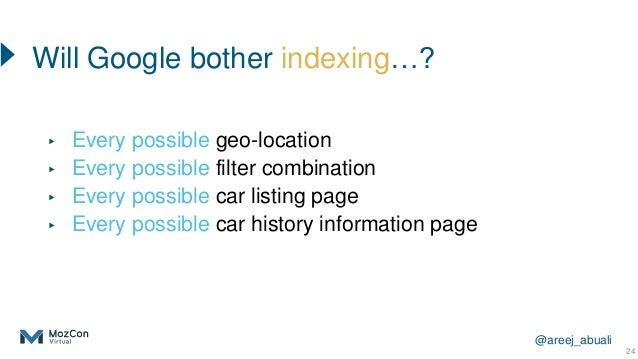 @areej_abuali 24 ▸ Every possible geo-location ▸ Every possible filter combination ▸ Every possible car listing page ▸ Eve...