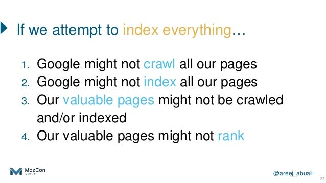 @areej_abuali 27 1. Google might not crawl all our pages 2. Google might not index all our pages 3. Our valuable pages mig...