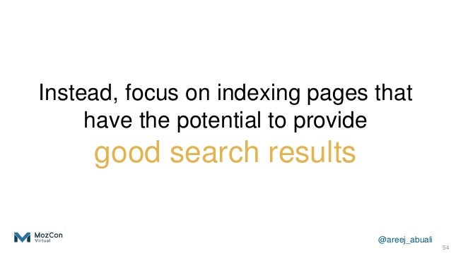 @areej_abuali Instead, focus on indexing pages that have the potential to provide good search results 54