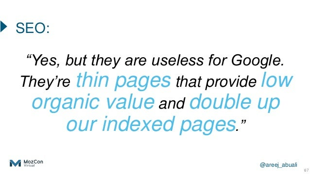 """@areej_abuali """"Yes, but they are useless for Google. They're thin pages that provide low organic value and double up our i..."""