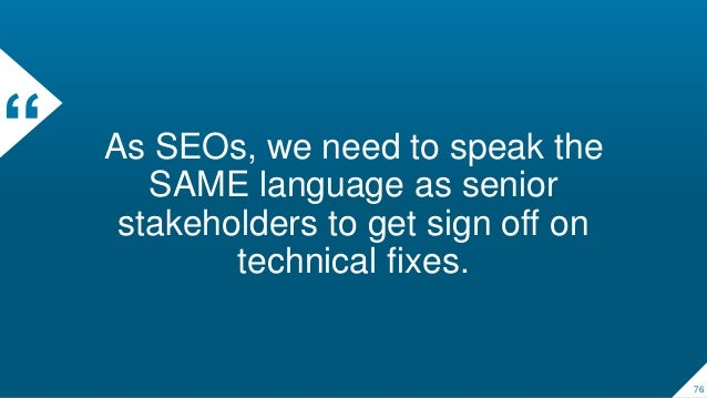 """"""" As SEOs, we need to speak the SAME language as senior stakeholders to get sign off on technical fixes. 76"""