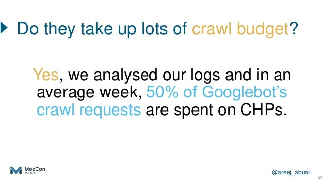 @areej_abuali Do they take up lots of crawl budget? 85 Yes, we analysed our logs and in an average week, 50% of Googlebot'...