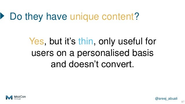 @areej_abuali Do they have unique content? 87 Yes, but it's thin, only useful for users on a personalised basis and doesn'...
