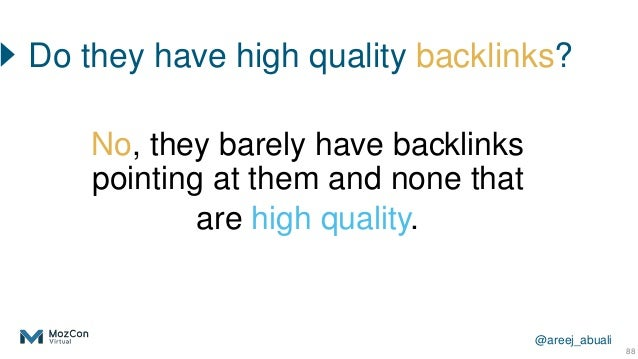 @areej_abuali Do they have high quality backlinks? 88 No, they barely have backlinks pointing at them and none that are hi...