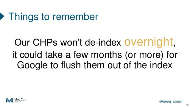 @areej_abuali 93 Things to remember Our CHPs won't de-index overnight, it could take a few months (or more) for Google to ...