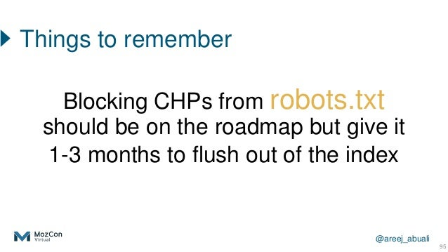 @areej_abuali 95 Things to remember Blocking CHPs from robots.txt should be on the roadmap but give it 1-3 months to flush...