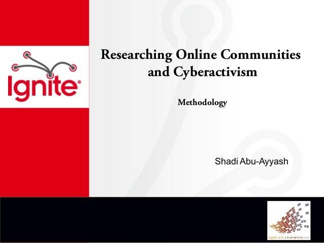 Researching Online Communities       and Cyberactivism           Methodology                   Shadi Abu-Ayyash