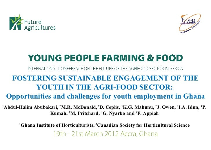 FOSTERING SUSTAINABLE ENGAGEMENT OF THE            YOUTH IN THE AGRI-FOOD SECTOR:    Opportunities and challenges for yout...