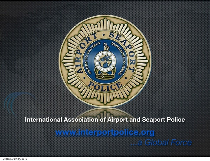 International Association of Airport and Seaport Police                              www.interportpolice.org              ...