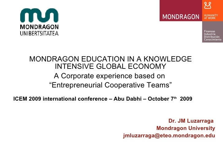 """MONDRAGON EDUCATION IN A KNOWLEDGE INTENSIVE GLOBAL ECONOMY A Corporate experience based on  """" Entrepreneurial Cooperative..."""