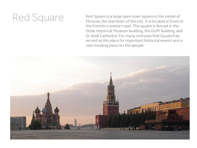 Red Square Red Square is a large open main square in the center of Moscow, the real heart of the city. It is located in f...