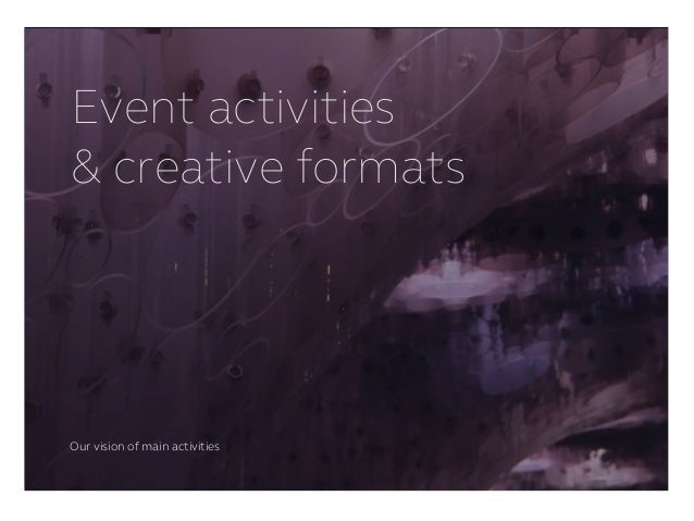 Event activities & creative formats Our vision of main activities