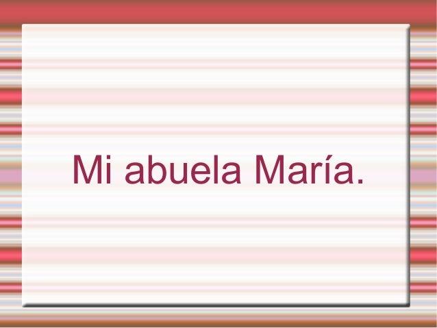 Mi abuela María.
