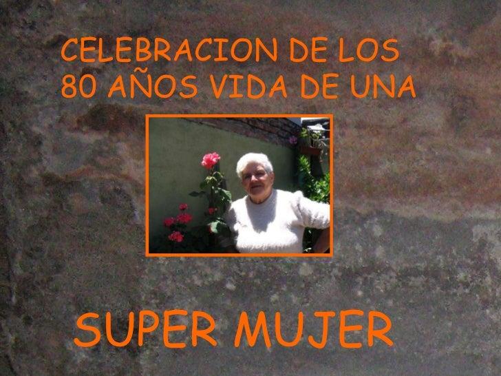 CELEBRACION DE LOS 80 AÑOS VIDA DE UNA SUPER MUJER