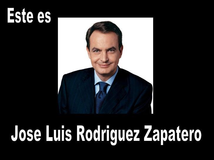 Este es Jose Luis Rodriguez Zapatero