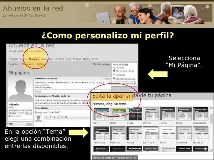 """¿Como personalizo mi perfil? En la opción """"Tema""""  elegí una combinación entre las disponibles.   Selecciona  """"Mi Página""""."""