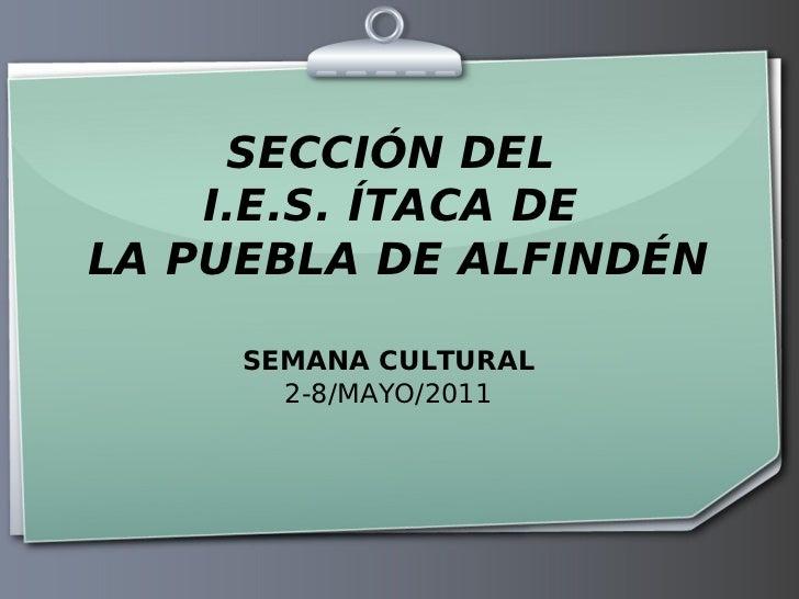 SECCIÓN DEL    I.E.S. ÍTACA DELA PUEBLA DE ALFINDÉN     SEMANA CULTURAL       2-8/MAYO/2011
