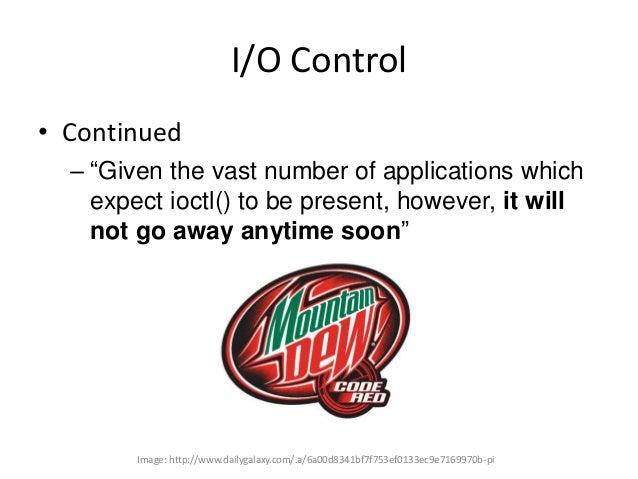 """I/O Control • Continued – """"Given the vast number of applications which expect ioctl() to be present, however, it will not ..."""