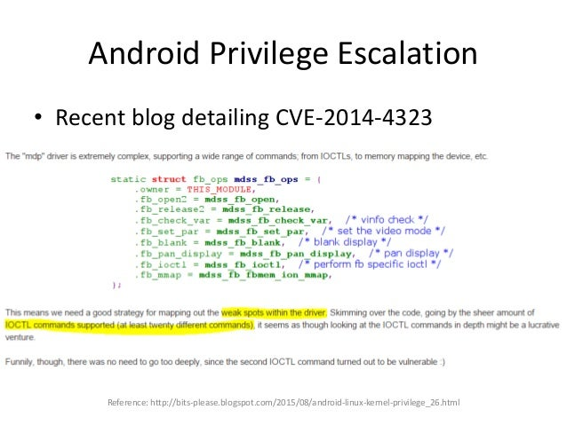 Android Privilege Escalation • Recent blog detailing CVE-2014-4323 Reference: http://bits-please.blogspot.com/2015/08/andr...