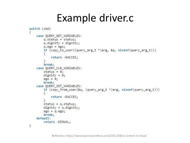 Example driver.c Reference: http://www.opensourceforu.com/2011/08/io-control-in-linux/