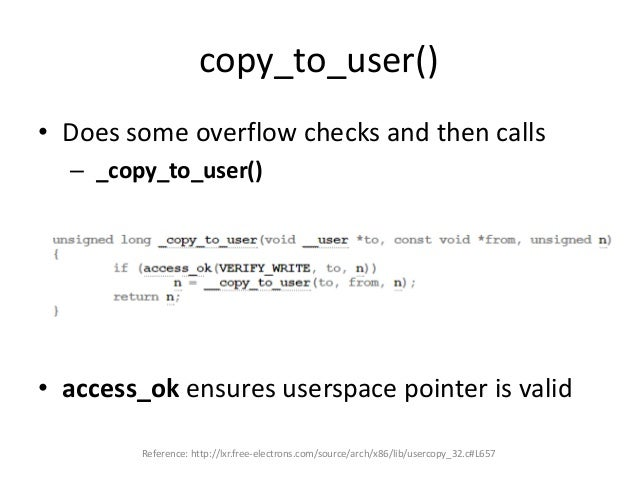 copy_to_user() • Does some overflow checks and then calls – _copy_to_user() • access_ok ensures userspace pointer is valid...