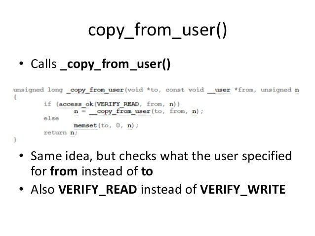 copy_from_user() • Calls _copy_from_user() • Same idea, but checks what the user specified for from instead of to • Also V...