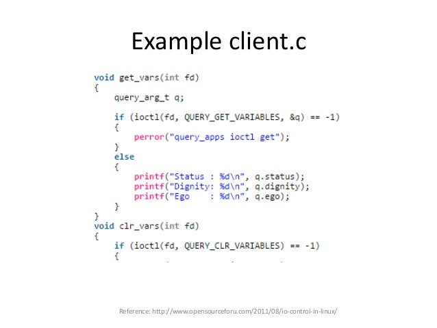 Example client.c Reference: http://www.opensourceforu.com/2011/08/io-control-in-linux/