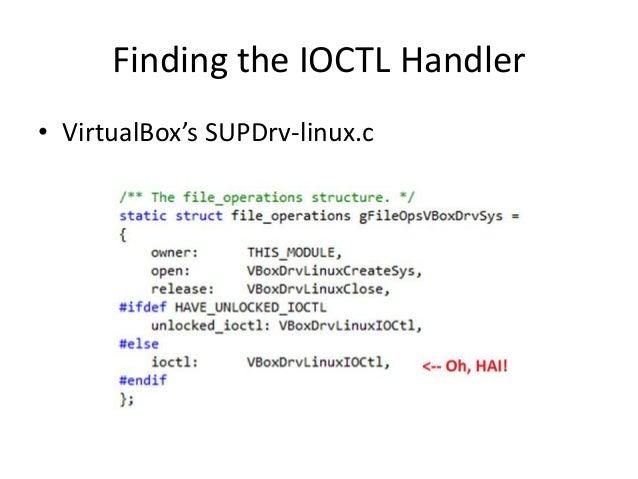 Finding the IOCTL Handler • VirtualBox's SUPDrv-linux.c
