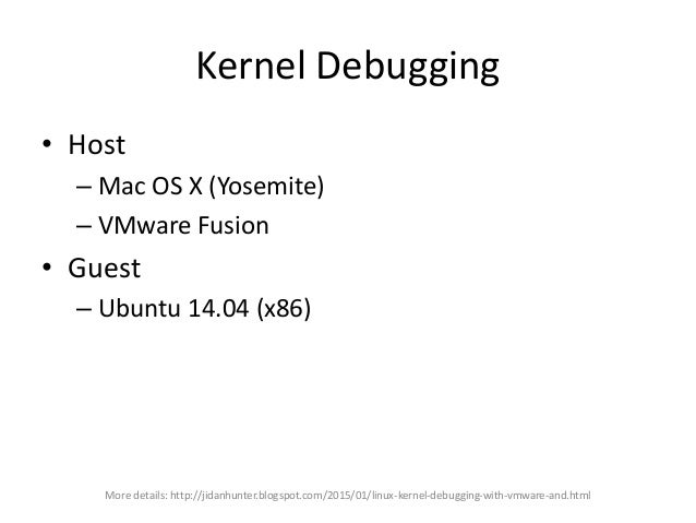 Kernel Debugging • Configure the host – Copy the ISO, create a new VM, install guest OS – Edit the VMX config • (right-cli...