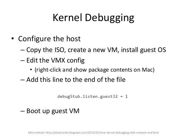 Kernel Debugging • Configure the guest More details: http://jidanhunter.blogspot.com/2015/01/linux-kernel-debugging-with-v...