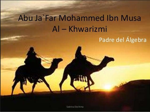 creator of algebra abu ja far ibn Al-khwarizmi's algebra and his introduction of the hindu numeral system to the arab world make him a highly abu ja'far muhammad ibn musa al-khwarizmi.