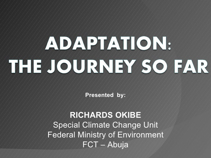 RICHARDS OKIBE Special Climate Change Unit Federal Ministry of Environment FCT – Abuja Presented  by: