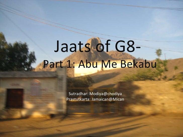 Jaats of G8-  Part 1: Abu Me Bekabu Sutradhar: Modiya@chodiya Prastutkarta: Jamaican@Mican