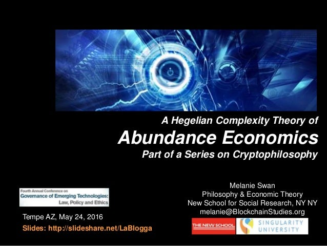 Tempe AZ, May 24, 2016 Slides: http://slideshare.net/LaBlogga A Hegelian Complexity Theory of Abundance Economics Part of ...