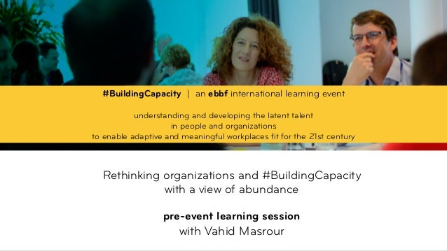 Rethinking organizations and #BuildingCapacity  with a view of abundance  pre-event learning session with Vahid Masro...
