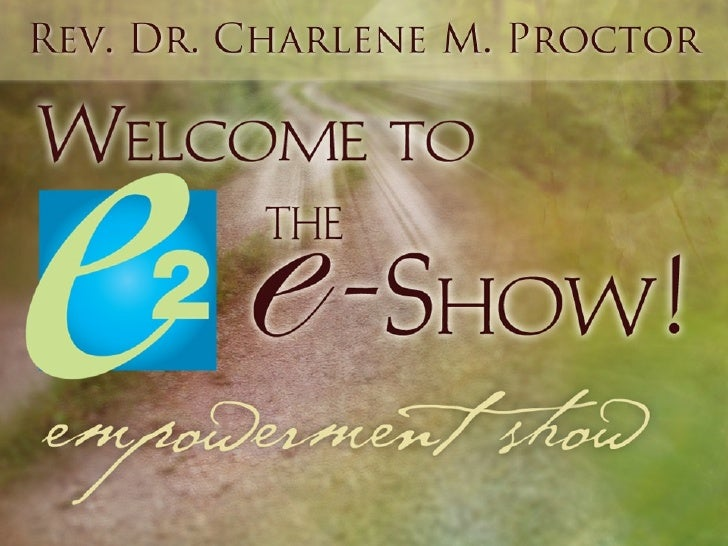 Welcome to the eShow hosted by Rev. Dr. Charlene M. Proctor