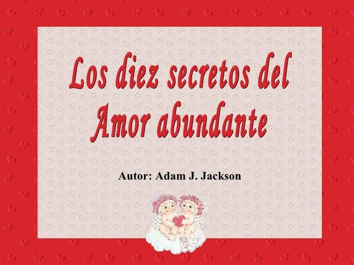 Autor: Adam J. Jackson Los diez secretos del Amor abundante