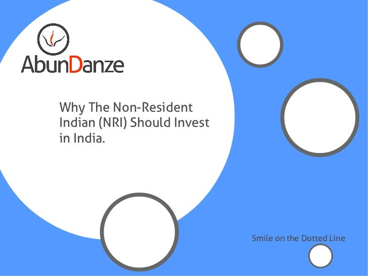 Why The Non-ResidentIndian (NRI) Should Investin India.                             Smile on the Dotted Line
