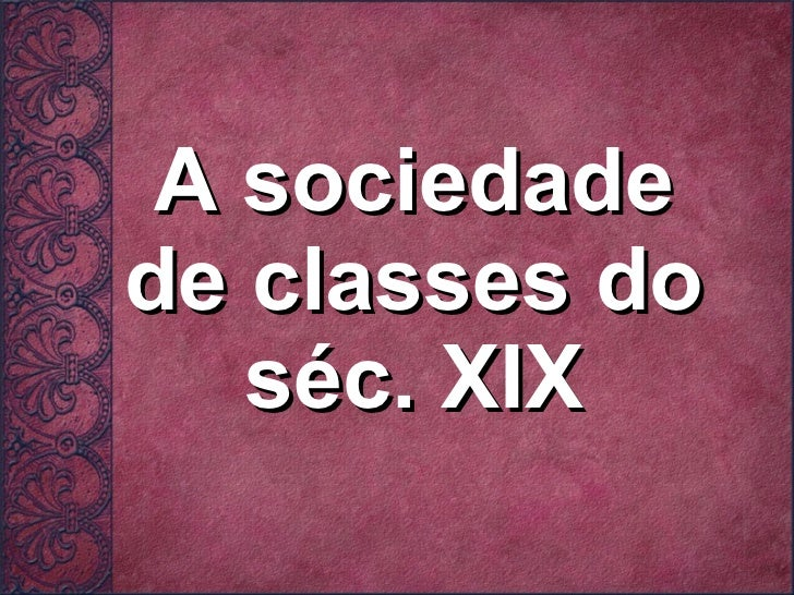 A sociedade de classes do séc. XIX