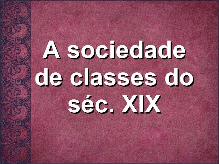 A sociedade de classes do séc. XIX